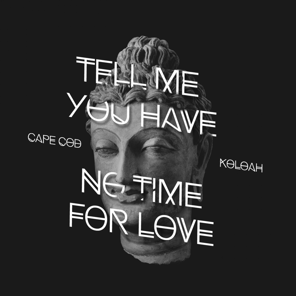 Cape Cod Koloah Tell Me You Have No Time For Love Ep Mp3 And